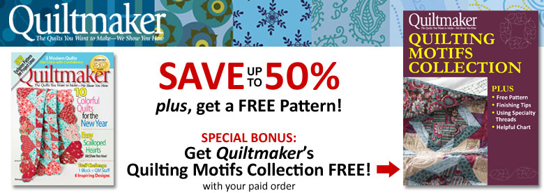 Subscribe to Quiltmaker - Save 50% plus get a free pattern.