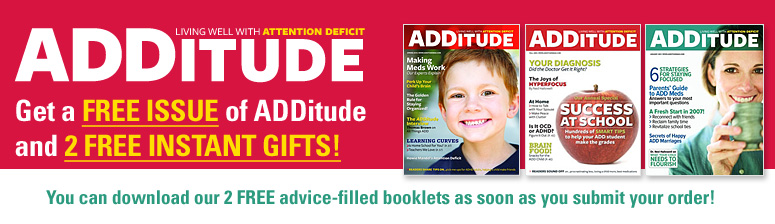Try a FREE Sample Issue of ADDitude, Plus Get a FREE GIFT!